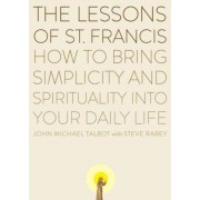 The Lessons of Saint Francis: How to Bring Simplicity and Spirituality Into Your Daily Life, Paperback