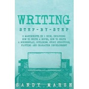 Writing: Step-By-Step 6 Manuscripts in 1 Book, Including: How to Write a Novel, How to Write a Screenplay, Outlining, Story Str, Paperback/Sandy Marsh