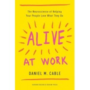Alive at Work: The Neuroscience of Helping Your People Love What They Do, Hardcover
