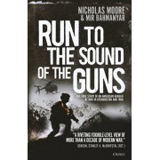 Run to the Sound of the Guns: The True Story of an American Ranger at War in Afghanistan and Iraq, Paperback/Nicholas Moore