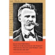 """Selected Writings: """"Who Is to Be Master of the World?"""", """"Nietzsche, His Life and Works"""", and """"Nietzsche and Art"""", Paperback/Tomasz Goetel"""