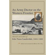 An Army Doctor on the Western Frontier: Journals and Letters of John Vance Lauderdale, 1864-1890, Hardcover/Robert M. Utley