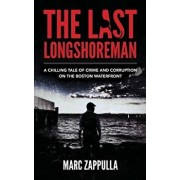 The Last Longshoreman: A Chilling Tale of Crime and Corruption on the Boston Waterfront, Paperback/Marc Zappulla
