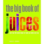 The Big Book of Juices: More Than 400 Natural Blends for Health and Vitality Every Day, Paperback/Natalie Savona