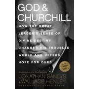 God & Churchill: How the Great Leader's Sense of Divine Destiny Changed His Troubled World and Offers Hope for Ours, Paperback/Jonathan Sandys