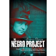 The Negro Project: Margaret Sanger's Diabolical, Duplicitous, Dangerous, Disastrous and Deadly Plan for Black America, Paperback