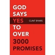 God Says Yes to Over 3000 Promises: For No Matter How Many Promises God Has Made, They Are Yes in Christ, Paperback/Clint M. Byars