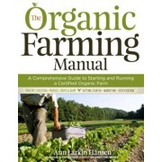 The Organic Farming Manual: A Comprehensive Guide to Starting and Running a Certified Organic Farm, Paperback/Ann Larkin Hansen