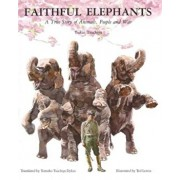 Faithful Elephants: A True Story of Animals, People, and War, Paperback/Ted Lewin