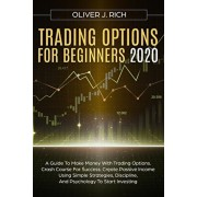 Trading Options for Beginners 2020: A Guide To Make Money With Trading Options. Crash Course For Success. Create Passive Income Using Simple Strategie, Paperback/Oliver J. Rich
