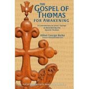 The Gospel of Thomas for Awakening: A Commentary on Jesus' Sayings as Recorded by the Apostle Thomas, Paperback/Abbot G Burke (Swami Nirmalananda Giri)