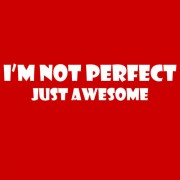 """T-Shirt - I'm Not Perfect - Just Awesome"""
