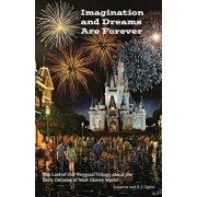 Imagination and Dreams Are Forever: The Last of our Personal Trilogy About the Early Decades of Walt Disney World, Paperback/Rj Ogren