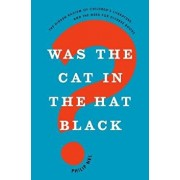Was the Cat in the Hat Black': The Hidden Racism of Children's Literature, and the Need for Diverse Books, Hardcover/Philip Nel