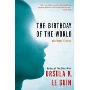 The Birthday of the World: And Other Stories, Paperback/Ursula K. Le Guin