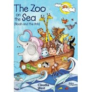 The Zoo on the Sea: Noah and the Ark, Hardcover/Claudia S. West
