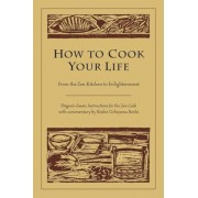 How to Cook Your Life: From the Zen Kitchen to Enlightenment, Paperback
