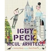 Iggy Peck, micul arhitect/Andrea Beaty