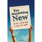Try Something New: 100 Fun & Creative Ways to Spend Time Together, Paperback/Lovebook