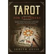Tarot for Beginners: The Most Comprehensive Guide to Tarot Cards Reading, Psychic Tarot Reading, Art of Tarot, Major Arcana, Tarot Card Mea, Hardcover/Judith Guise
