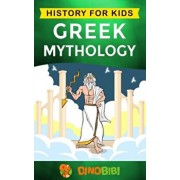 Greek Mythology: History for kids: A captivating guide to Greek Myths of Greek Gods, Goddesses, Heroes, and Monsters, Paperback/Dinobibi Publishing
