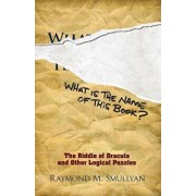 What Is the Name of This Book': The Riddle of Dracula and Other Logical Puzzles, Paperback/Raymond M. Smullyan