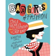 Bad Girls of Fashion: Style Rebels from Cleopatra to Lady Gaga, Paperback