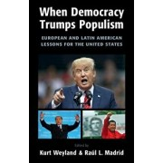 When Democracy Trumps Populism: European and Latin American Lessons for the United States, Paperback/Kurt Weyland