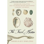 The Fossil Hunter: Dinosaurs, Evolution, and the Woman Whose Discoveries Changed the World, Paperback/Shelley Emling
