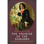 The Promise of the Suburbs: A Victorian History in Literature and Culture, Hardcover/Sarah Bilston