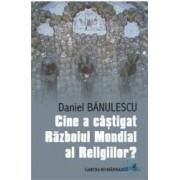 Cine a castigat Razboiul Mondial al religiilor - Daniel Banulescu