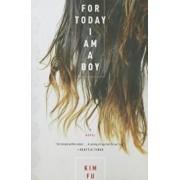 For Today I Am a Boy, Paperback/Kim Fu
