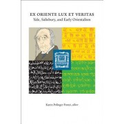 Ex Oriente Lux Et Veritas: Yale, Salisbury and Early Orientalism