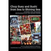 Chop Suey and Sushi from Sea to Shining Sea: Chinese and Japanese Restaurants in the United States, Paperback/Bruce Makoto Arnold