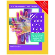 Your Body Can Talk: How to Use Simple Muscle Testing for Health and Well Being, Paperback