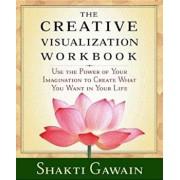 The Creative Visualization Workbook: Second Edition, Paperback/Shakti Gawain