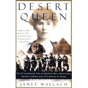 Desert Queen: The Extraordinary Life of Gertrude Bell: Adventurer, Adviser to Kings, Ally of Lawrence of Arabia, Paperback/Janet Wallach