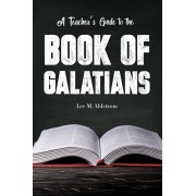 A Teacher's Guide to the Book of Galatians, Paperback/Lee Ahlstrom