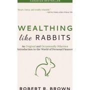 Wealthing Like Rabbits An Original Introduction to Personal Finance