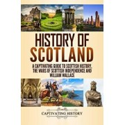 History of Scotland: A Captivating Guide to Scottish History, the Wars of Scottish Independence and William Wallace, Paperback/Captivating History