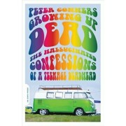 Growing Up Dead: The Hallucinated Confessions of a Teenage Deadhead, Paperback/Peter Conners