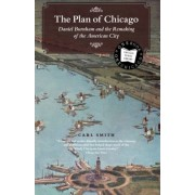 The Plan of Chicago: Daniel Burnham and the Remaking of the American City, Paperback