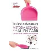 In sfarsit, nefumatoare. Metoda usoara a lui Allen Carr. Cum sa te lasi de fumat fara sa iei in greutate. Ed. 2017./Allen Carr