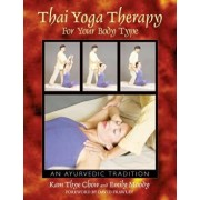 Thai Yoga Therapy for Your Body Type: An Ayurvedic Tradition, Paperback/Kam Thye Chow