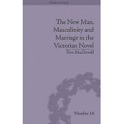 The New Man Masculinity and Marriage in the Victorian Novel par MacDonald & Tara University of Idaho & USA