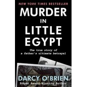 Murder in Little Egypt: The True Story of a Father's Ultimate Betrayal, Paperback/Darcy O'Brien