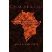 Blacks in the Bible: The Original Roots of Men and Women of Color in Scripture, Paperback (2nd Ed.)/James H. Jr. Warden
