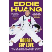 Double Cup Love: On the Trail of Family, Food, and Broken Hearts in China, Paperback