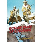 Outlaw Tales of Colorado: True Stories of the Centennial State's Most Infamous Crooks, Culprits, and Cutthroats, Paperback/Jan Murphy