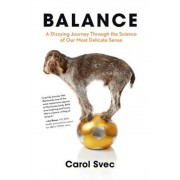 Balance: A Dizzying Journey Through the Science of Our Most Delicate Sense, Hardcover